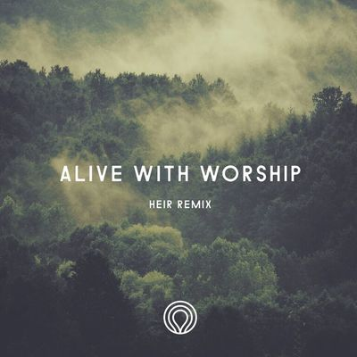 Alive With Worship (The Remixes)